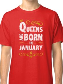 QUEENS ARE BORN IN JANUARY Classic T-Shirt