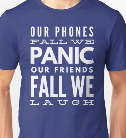 Our phones fall, we panic. Our friends fall, we laugh Unisex T-Shirt