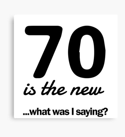 70 is the new...what was I saying? Canvas Print