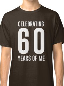 Celebrating 60 years of me Classic T-Shirt