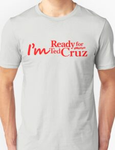 I'm Ready for Ted Cruz T-Shirt