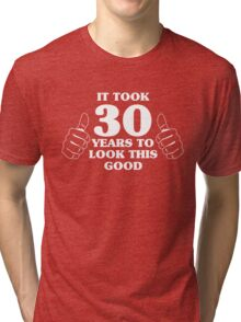 It took 30 years to look this good Tri-blend T-Shirt