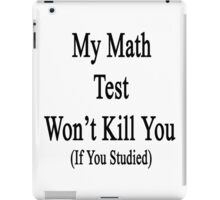 My Math Test Won't Kill You If You Studied  iPad Case/Skin