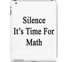 Silence It's Time For Math  iPad Case/Skin