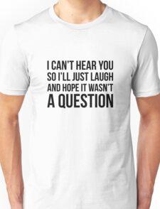 Hope It Wasn't A Question Unisex T-Shirt
