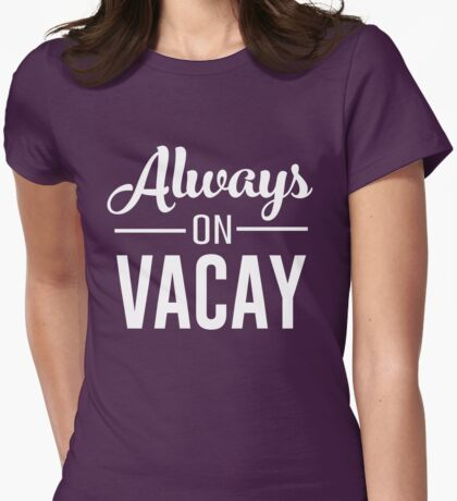 Always on Vacay Womens Fitted T-Shirt