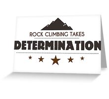Rock Climbing Takes Determanation Greeting Card