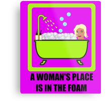 A Woman's Place Is In The Foam Metal Print