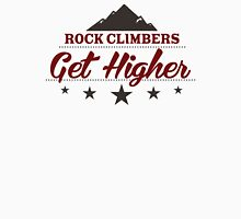 Rock Climbers Get Higher Unisex T-Shirt