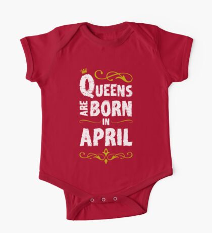 QUEENS ARE BORN IN APRIL One Piece - Short Sleeve