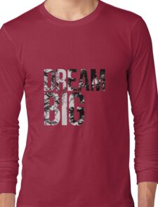Dream Big! Long Sleeve T-Shirt