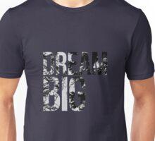 Dream Big! Unisex T-Shirt