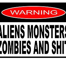 WARNING - ALIENS MONSTERS ZOMBIES AND SHIT by JamesChetwald