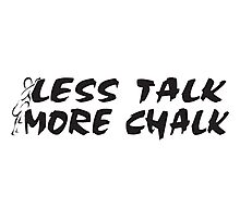 Rock Climbing Less Talk More Chalk Photographic Print