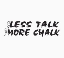 Rock Climbing Less Talk More Chalk by SportsT-Shirts