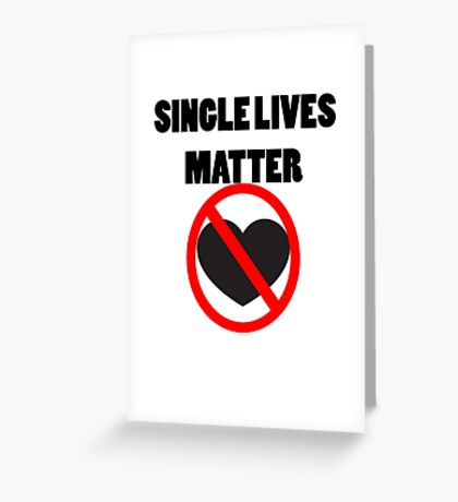 Funny Valentine's Day- Single Lives Matter Greeting Card