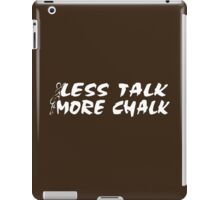 Rock Climbing Less Talk More Chalk iPad Case/Skin