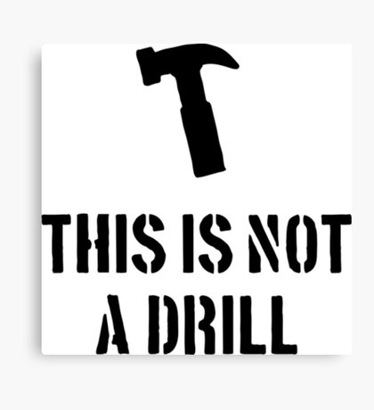 This Is Not A Drill- mechanic shirt Canvas Print