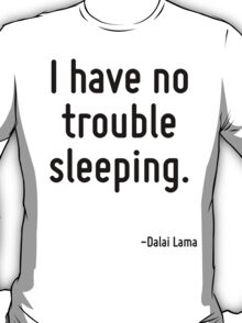 I have no trouble sleeping. T-Shirt