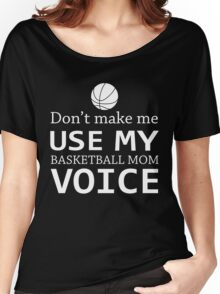 Don't Make Me Use My Basketball Mom Voice T-Shirt Women's Relaxed Fit T-Shirt