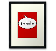 How About No. Framed Print