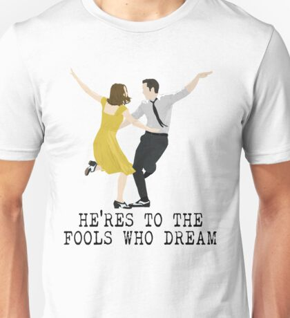 Here's to the Fools who Dream Unisex T-Shirt