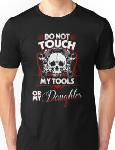 Don't Touch My Tool Or My Daughter-Funny Tshirt for Grandparents Unisex T-Shirt