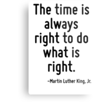 The time is always right to do what is right. Metal Print