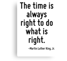 The time is always right to do what is right. Canvas Print