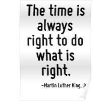 The time is always right to do what is right. Poster