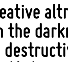 Every man must decide whether he will walk in the light of creative altruism or in the darkness of destructive selfishness. Sticker