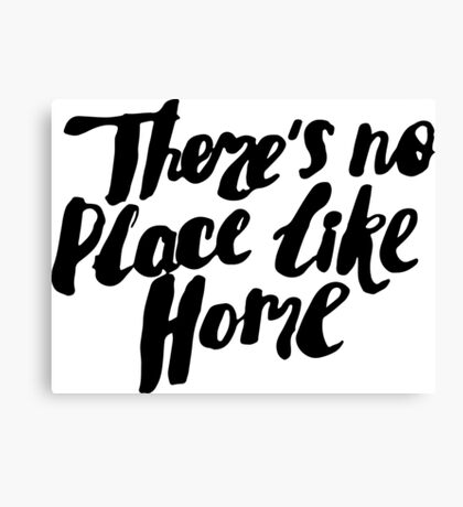 There is no place like home Canvas Print