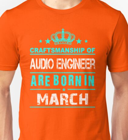 Audio engineer born in march Unisex T-Shirt