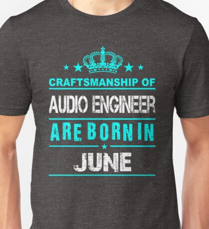 Audio Engineer Born in June Unisex T-Shirt