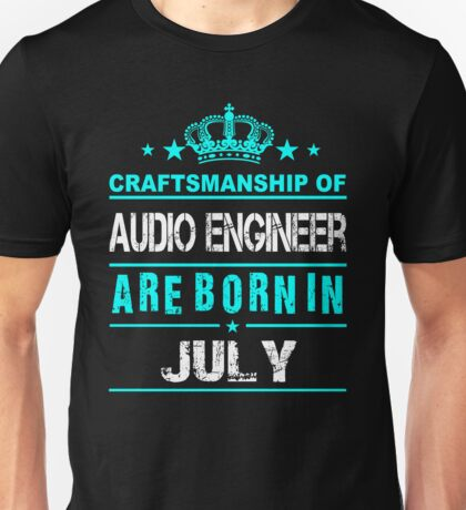Audio Engineer born in July Unisex T-Shirt