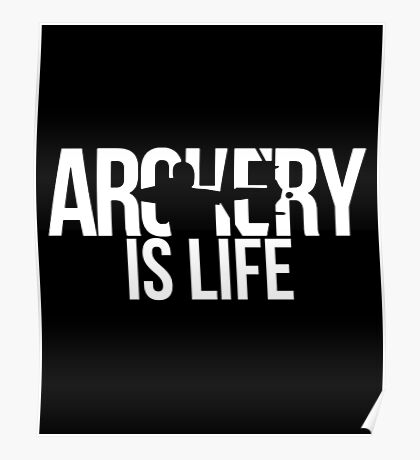 Archery Is Life - Bow and Arrow - Target - Crossbow - Lancaster - New Archery Product  Poster