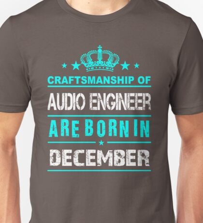 Audio Engineer born in December Unisex T-Shirt
