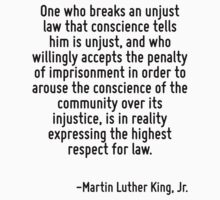 One who breaks an unjust law that conscience tells him is unjust, and who willingly accepts the penalty of imprisonment in order to arouse the conscience of the community over its injustice, is in re by Quotr