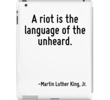 A riot is the language of the unheard. iPad Case/Skin