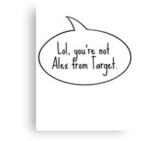 Lol, You're Not Alex from Target Canvas Print