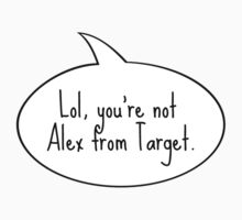 Lol, You're Not Alex from Target T-Shirt