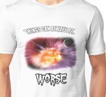 THINGS CAN ALWAYS BE WORSE by Barry Jones Unisex T-Shirt