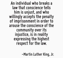 An individual who breaks a law that conscience tells him is unjust, and who willingly accepts the penalty of imprisonment in order to arouse the conscience of the community over its injustice, is in  by Quotr