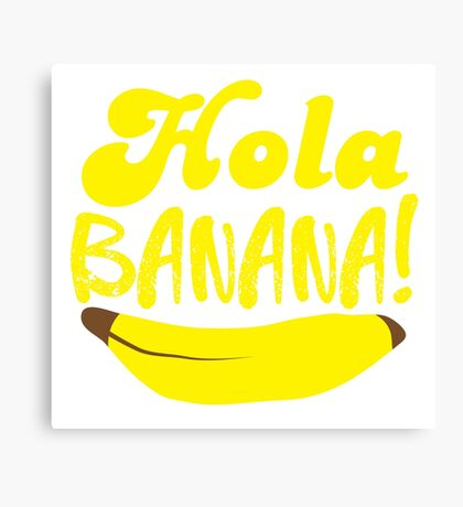 HOLA BANANA! Canvas Print
