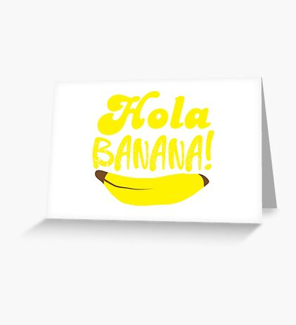 HOLA BANANA! Greeting Card