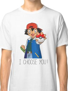 I Choose You! Ash Ketchum Valentines Pokemon Sun Moon Go Classic T-Shirt