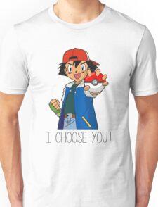 I Choose You! Ash Ketchum Valentines Pokemon Sun Moon Go Unisex T-Shirt