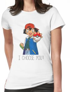 I Choose You! Ash Ketchum Valentines Pokemon Sun Moon Go Womens Fitted T-Shirt