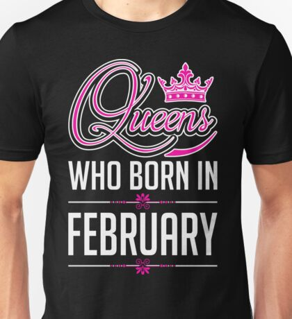 Queens Who Born In February Birthday gift for friend Unisex T-Shirt