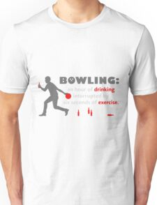 BOWLING, an hour of DRINKING interrupted by six seconds of EXERC copy Unisex T-Shirt